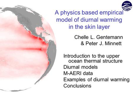 Chelle L. Gentemann & Peter J. Minnett Introduction to the upper ocean thermal structure Diurnal models M-AERI data Examples of diurnal warming Conclusions.