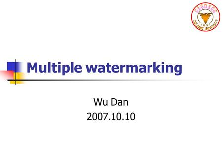 Multiple watermarking Wu Dan 2007.10.10. Introduction (I) Multipurpose watermarking Ownership watermarks (very robust) Captioning watermarks ( robust)