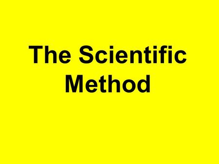The Scientific Method. The Scientific Method- The steps taken in a specific order to get an answer to a posed problem.
