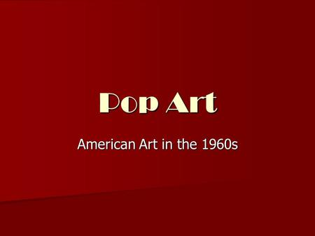 Pop Art American Art in the 1960s. Do you know who she is? Why is this painting so popular? That's Pop Art!
