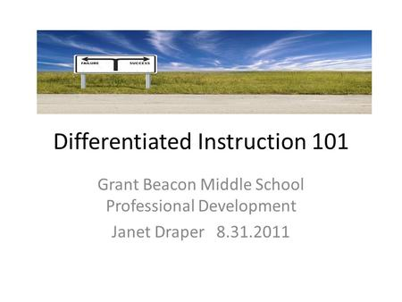 Differentiated Instruction 101 Grant Beacon Middle School Professional Development Janet Draper 8.31.2011.