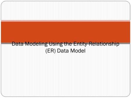 Data Modeling Using the Entity-Relationship (ER) Data Model.
