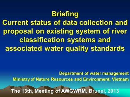 Briefing Current status of data collection and proposal on existing system of river classification systems and associated water quality standards Department.