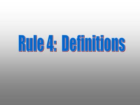 "Produced by Bill Ungar NEOBOA Rules Interpreter Often called the most important rule in the rule book, the definitions found in Rule 4 are the ""keys"""