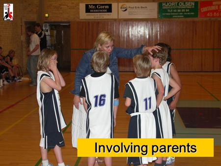 "Involving parents. 3-5 hour course for parents arranged in the local club flexible content adjusted to the situation ""What does your child do at basketball?"""