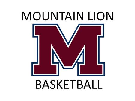 MOUNTAIN LION BASKETBALL. Please read through each slide and complete the form at the end of the PowerPoint to confirm that you have read the contents.