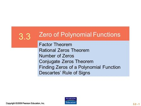 3.3 - 1 3.3 Zero of Polynomial Functions Factor Theorem Rational Zeros Theorem Number of Zeros Conjugate Zeros Theorem Finding Zeros of a Polynomial Function.