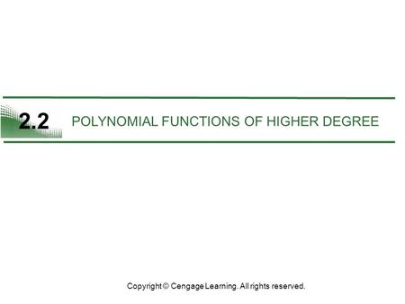 2.2 POLYNOMIAL FUNCTIONS OF HIGHER DEGREE Copyright © Cengage Learning. All rights reserved.