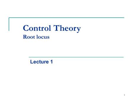 1 Control Theory Root locus Lecture 1. 2 Outline The Root Locus Design Method  Introduction Idea, general aspects. A graphical picture of how changes.