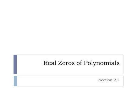 Real Zeros of Polynomials Section 2.4. Review – Long Division 1. What do I multiply by to get the first term? 2. Multiply through 3. Subtract 4. Bring.