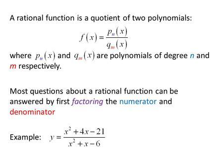 A rational function is a quotient of two polynomials: where and are polynomials of degree n and m respectively. Most questions about a rational function.