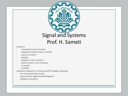 Signal and Systems Prof. H. Sameti Chapter 10: Introduction to the z-Transform Properties of the ROC of the z-Transform Inverse z-Transform Examples Properties.