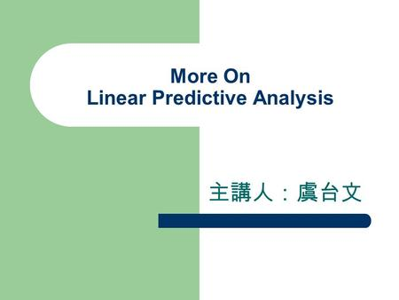 More On Linear Predictive Analysis 主講人:虞台文. Contents Linear Prediction Error Computation of the Gain Frequency Domain Interpretation of LPC Representations.
