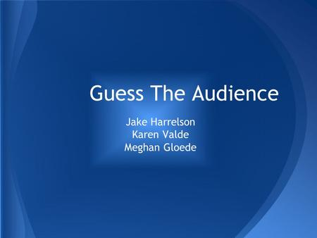 Guess The Audience Jake Harrelson Karen Valde Meghan Gloede.