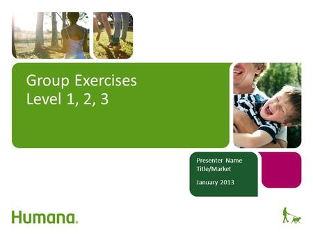 Group Exercises Level 1, 2, 3 Presenter Name Title/Market January 2013.