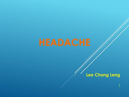 HEADACHE Lee Chong Leng 1. CONTENTS 1)Introduction6 - 76 - 7 2)Clinical Manifestations8 -16 3)Essentials for Diagnosis17 - 18 4)Treatment with Tuina.