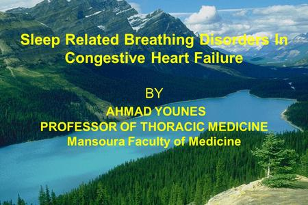 <strong>Sleep</strong> Related Breathing Disorders In Congestive Heart Failure BY AHMAD YOUNES PROFESSOR OF THORACIC MEDICINE Mansoura Faculty of Medicine.