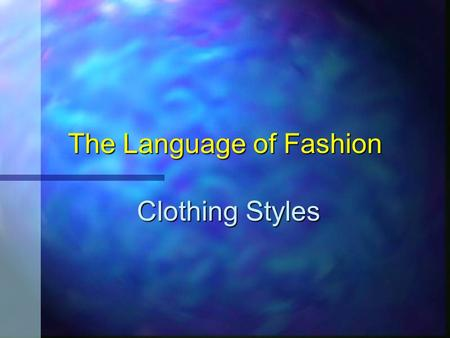 The Language of Fashion Clothing Styles Suppose you are looking for the perfect outfit for a special occasion. You have a picture in your mind of what.