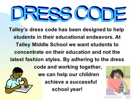 Jump to first page Talley's dress code has been designed to help students in their educational endeavors. At Talley Middle School we want students to concentrate.