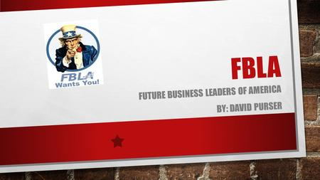 FBLA FUTURE BUSINESS LEADERS OF AMERICA BY: DAVID PURSER.