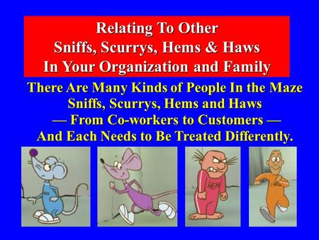 the personalities and behaviors of hem haw sniff and scurry