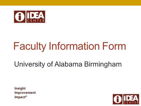 Faculty Information Form Insight Improvement Impact ® University of Alabama Birmingham.