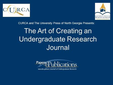 CURCA and The University Press of North Georgia Presents: The Art of Creating an Undergraduate Research Journal.