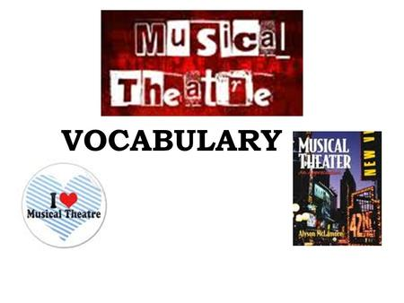VOCABULARY. Who's Who in Musicals? Conductor Composer Lyricist Choreographer Principles Pit musicians Chorus.