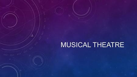 MUSICAL THEATRE. WHAT IS A MUSICAL AND WHAT ARE THE TERMS? Musical Theatre-a type of entertainment containing music, songs, and usually, dance Production.