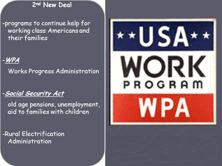 -programs to continue kelp for working class Americans and their families -WPA Works Progress Administration -Social Security Act old age pensions, unemployment,