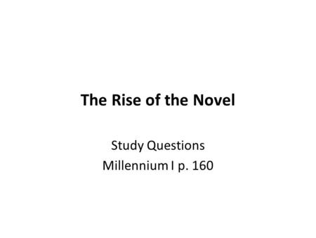 The Rise of the Novel Study Questions Millennium I p. 160.