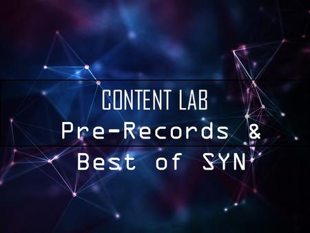 CONTENT LAB Pre-Records & Best of SYN. OUTLINE 1 – Technical explanation of what Best of SYN is 2 – How to use Audition refresher 3 – Brain Storm, different.