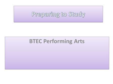 BTEC Performing Arts. Taught by specialist staff Varied in style and include a variety of activities Focused on you being an independent learner Interesting.