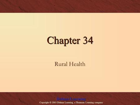 Delmar Learning Copyright © 2003 Delmar Learning, a Thomson Learning company Chapter 34 Rural Health.