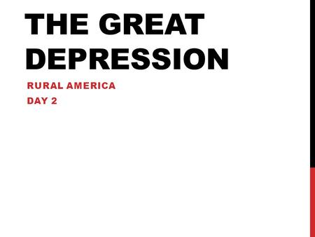THE GREAT DEPRESSION RURAL AMERICA DAY 2. OBJECTIVE Students will be able to identify the need to migrate west as well as Federal recovery initiatives.