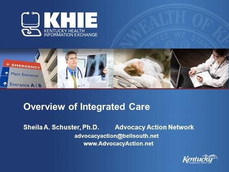 Overview of Integrated Care Sheila A. Schuster, Ph.D.Advocacy Action Network