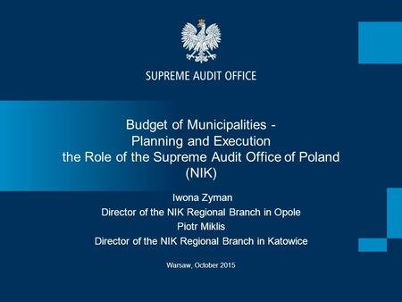 Budget of Municipalities - Planning and Execution the Role of the Supreme Audit Office of Poland (NIK) Warsaw, October 2015 Iwona Zyman Director of the.