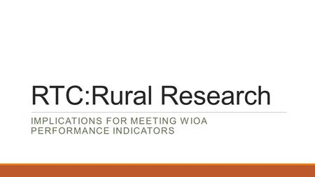RTC:Rural Research IMPLICATIONS FOR MEETING WIOA PERFORMANCE INDICATORS.