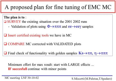 A proposed plan for fine tuning of EMC MC The plan is to :  SURVEY the existing situation over the 2001 2002 runs - Validation of plots using  and.