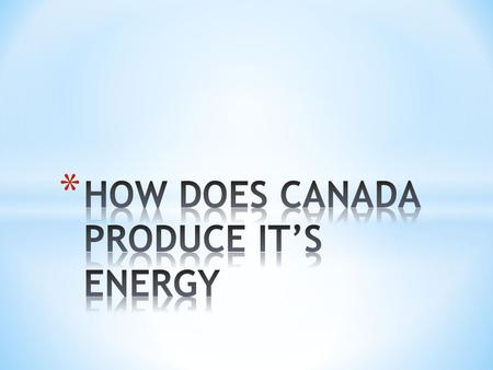 * They are well-established and responsible for almost all of the energy used in Canada * Examples: * Oil * Natural Gas * Coal * Hydro-electricity * Nuclear-electricity.