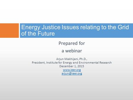 Prepared for a webinar Arjun Makhijani, Ph.D., President, Institute for Energy and Environmental Research December 1, 2015