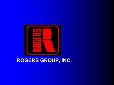 ROGERS GROUP, INC.. Rogers Group History Founded 1908, Bloomington, Indiana by Ralph Rogers Grew with nation's interstate system, infrastructure growth.