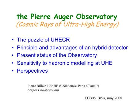 The Pierre Auger Observatory (Cosmic Rays of Ultra-High Energy) The puzzle of UHECR Principle and advantages of an hybrid detector Present status of the.