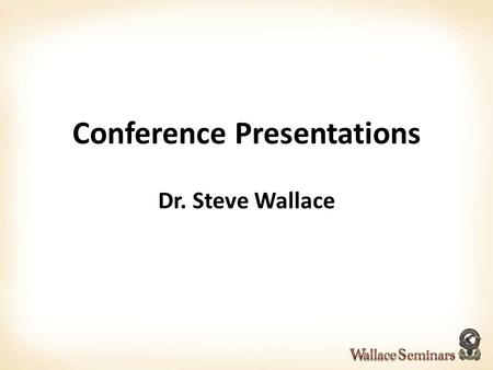 Conference Presentations Dr. Steve Wallace. Bad conference presentations You've seen poor conference presentations. The speaker: Sits Reads Speaks in.