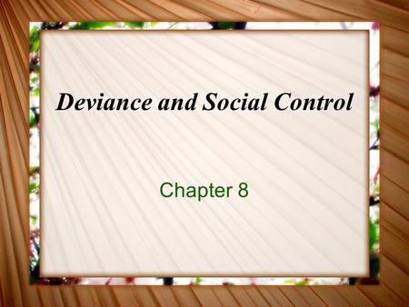 Deviance and Social Control Chapter 8. Deviance behavior that violates significant social norms Not all norm violations are deviant different parts of.