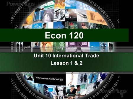 Econ 120 Unit 10 International Trade Lesson 1 & 2.
