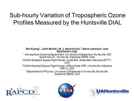 Sub-hourly Variation of Tropospheric Ozone Profiles Measured by the Huntsville DIAL Shi Kuang 1*, John Burris 2, M. J. Newchurch 1*, Steve Johnson 3, and.