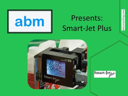 Presents: Smart-Jet Plus. Outline What is Smart-Jet Plus? Design Ease of operation Wi-Fi Firmware Specs Inks Non-Porous Ink Samples Comparison Smart-Jet.