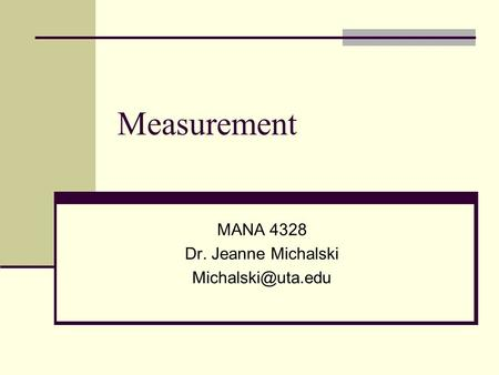 Measurement MANA 4328 Dr. Jeanne Michalski