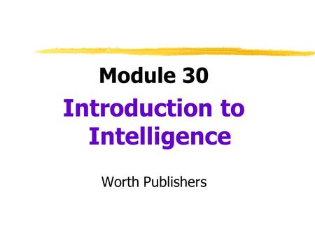 Module 30 Introduction to Intelligence Worth Publishers.